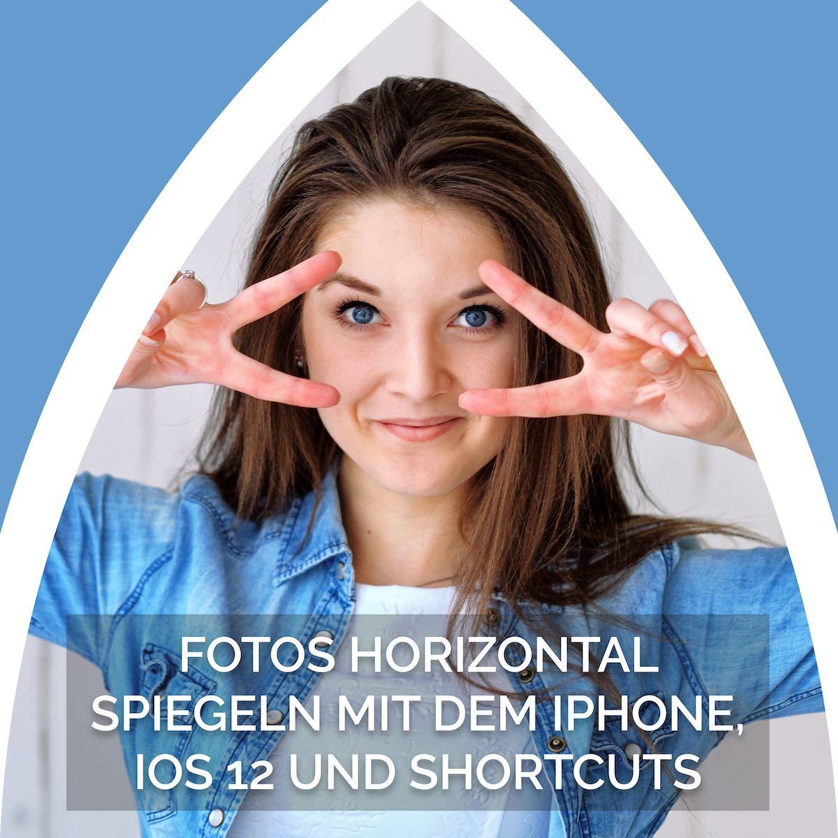geschmacksRaum_WERBEAGENTUR_Fotos_horizontal_spiegeln_mit_dem_iPhone_iOS_12_und_Shortcuts_Kurzbefehle-f